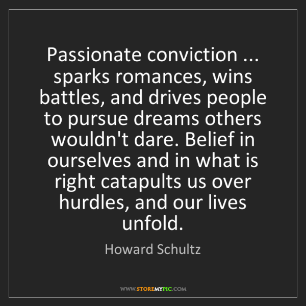 Howard Schultz: Passionate conviction ... sparks romances, wins battles,...