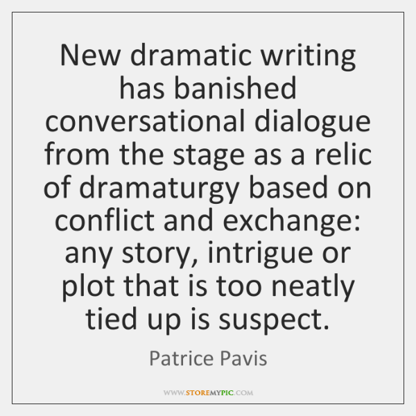 New dramatic writing has banished conversational dialogue from the stage as a ...