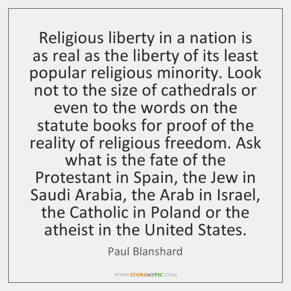 Religious liberty in a nation is as real as the liberty of ...