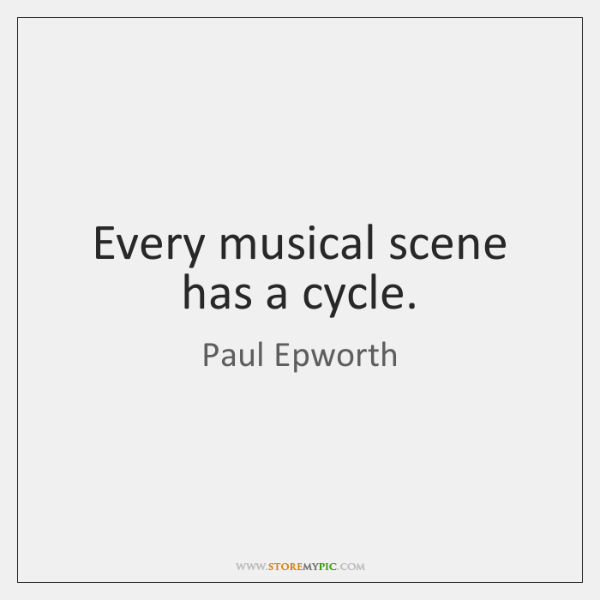 Every musical scene has a cycle.