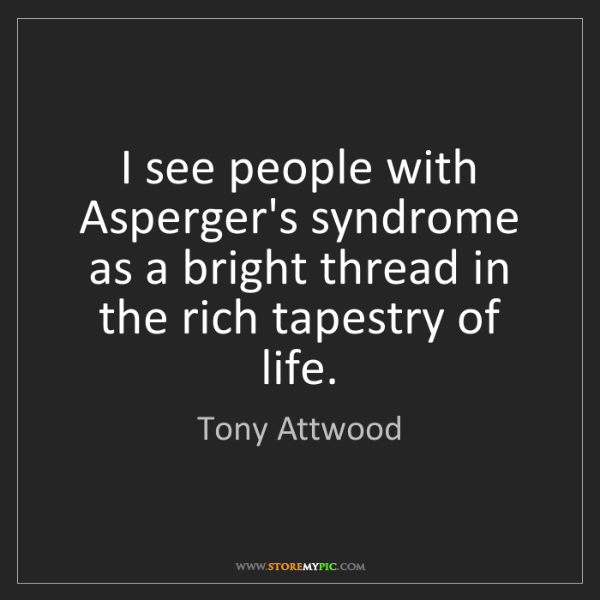 Tony Attwood: I see people with Asperger's syndrome as a bright thread...