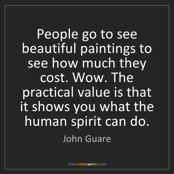 John Guare: People go to see beautiful paintings to see how much...