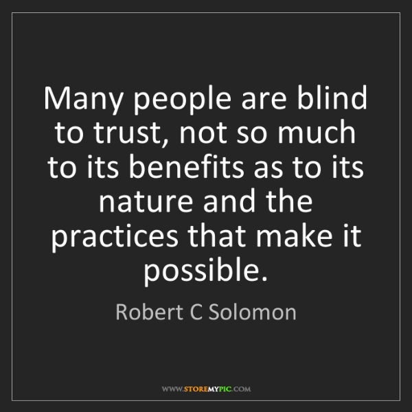 Robert C Solomon: Many people are blind to trust, not so much to its benefits...