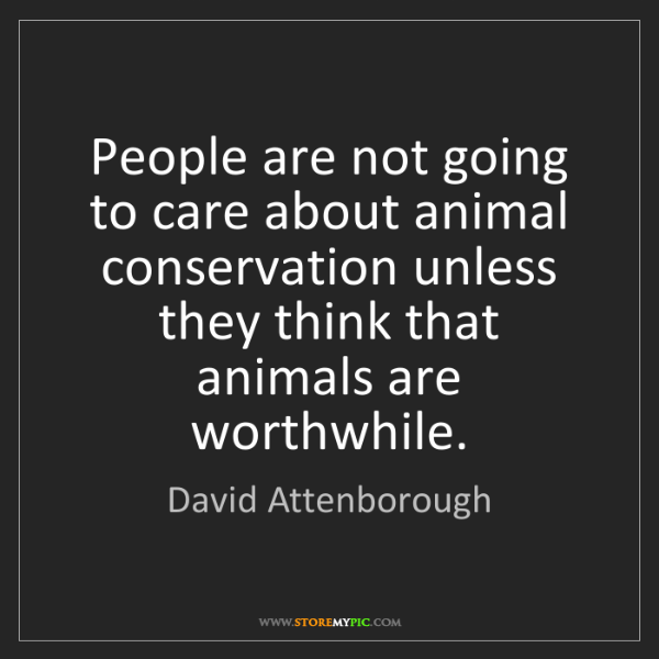 David Attenborough: People are not going to care about animal conservation...