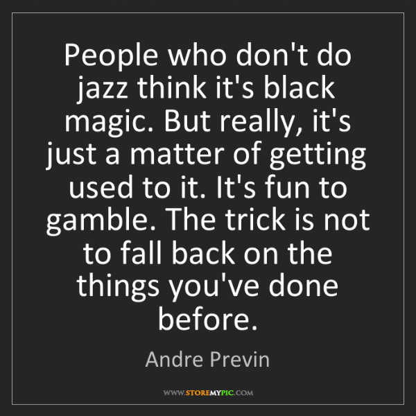 Andre Previn: People who don't do jazz think it's black magic. But...