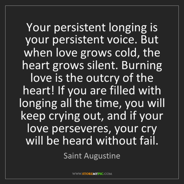 Saint Augustine: Your persistent longing is your persistent voice. But...