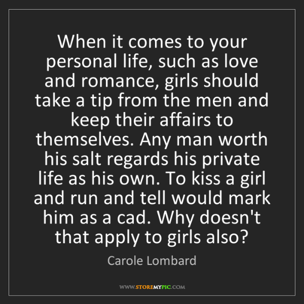 Carole Lombard: When it comes to your personal life, such as love and...