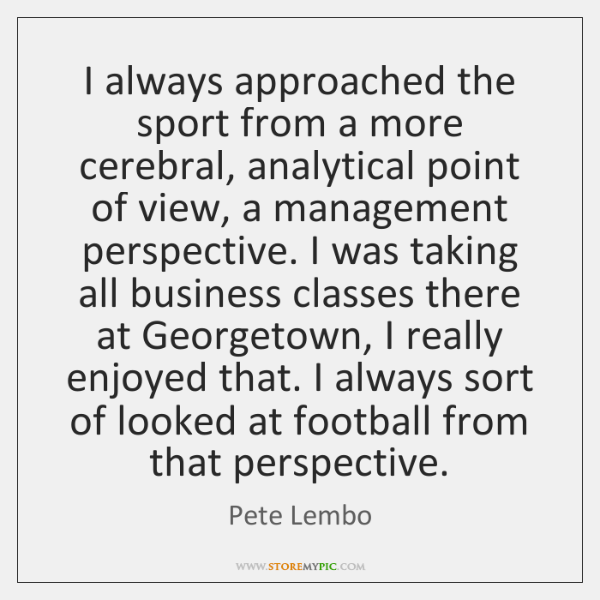 I always approached the sport from a more cerebral, analytical point of ...