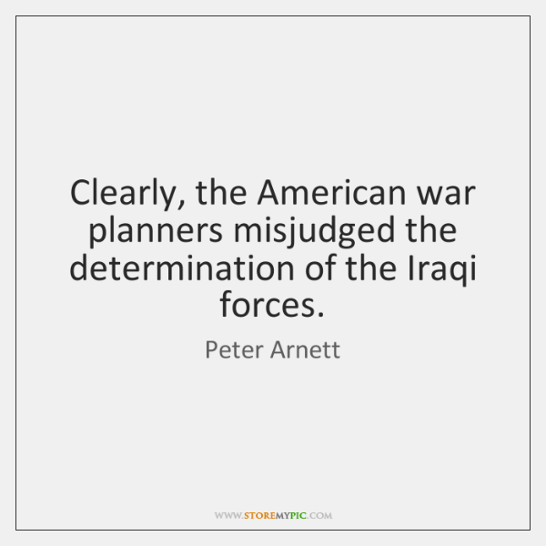 Clearly, the American war planners misjudged the determination of the Iraqi forces.