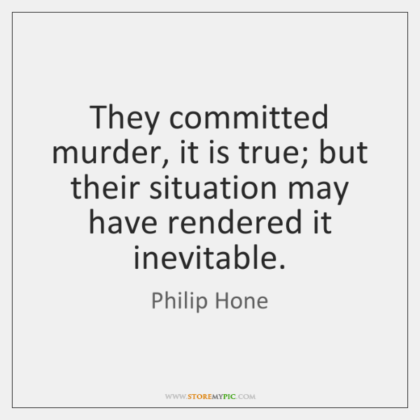 They committed murder, it is true; but their situation may have rendered ...