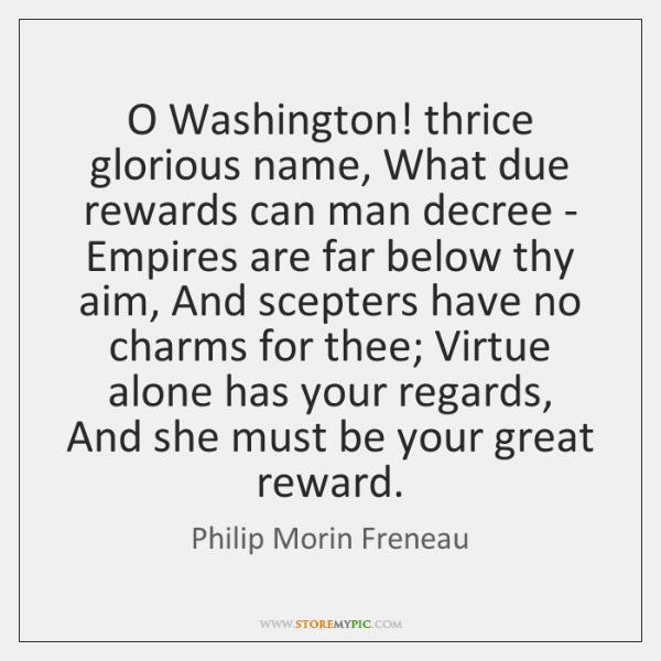 O Washington! thrice glorious name, What due rewards can man decree - ...