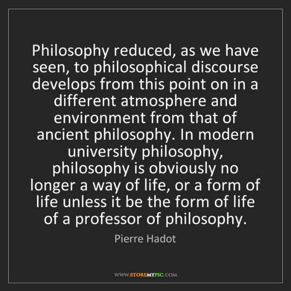 Pierre Hadot: Philosophy reduced, as we have seen, to philosophical...