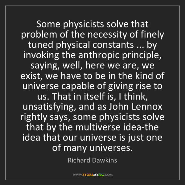 Richard Dawkins: Some physicists solve that problem of the necessity of...