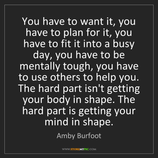 Amby Burfoot: You have to want it, you have to plan for it, you have...