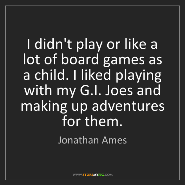 Jonathan Ames: I didn't play or like a lot of board games as a child....