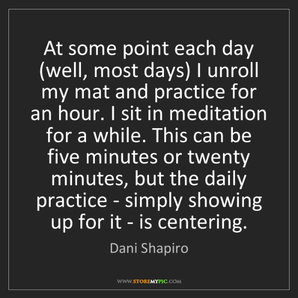 Dani Shapiro: At some point each day (well, most days) I unroll my...