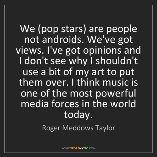 Roger Meddows Taylor: We (pop stars) are people not androids. We've got views....