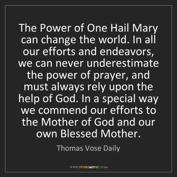 Thomas Vose Daily: The Power of One Hail Mary can change the world. In all...