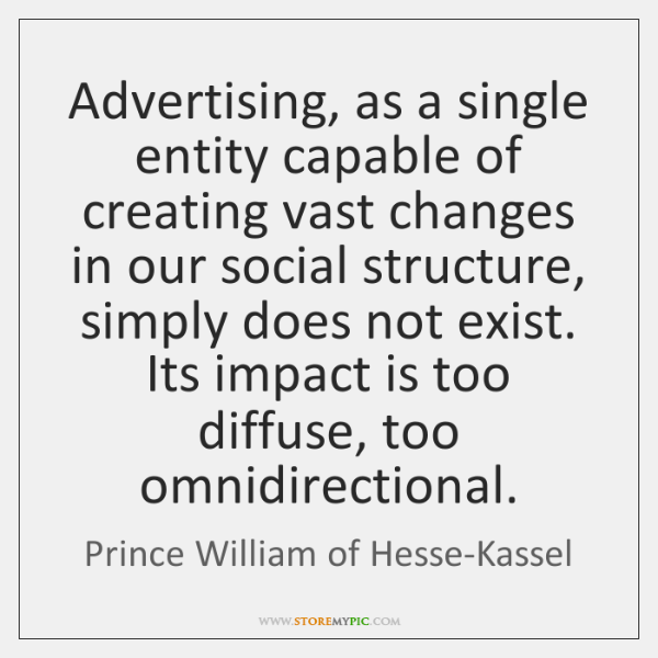 Advertising, as a single entity capable of creating vast changes in our ...