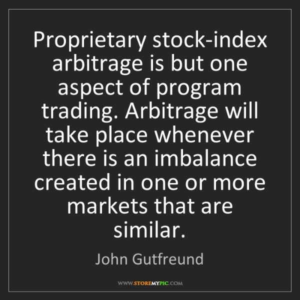 John Gutfreund: Proprietary stock-index arbitrage is but one aspect of...