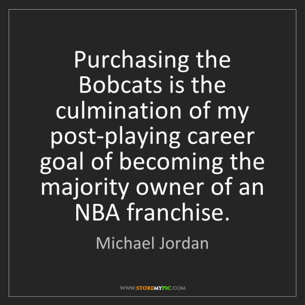 Michael Jordan: Purchasing the Bobcats is the culmination of my post-playing...