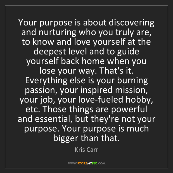 Kris Carr: Your purpose is about discovering and nurturing who you...
