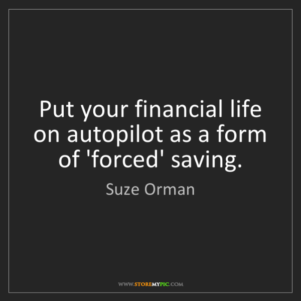 Suze Orman: Put your financial life on autopilot as a form of 'forced'...