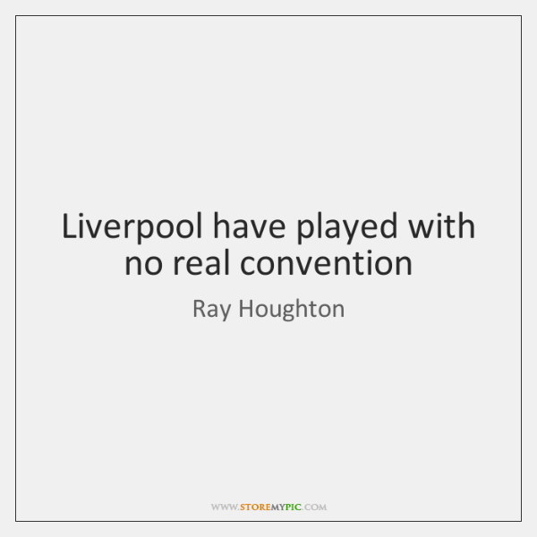Liverpool have played with no real convention