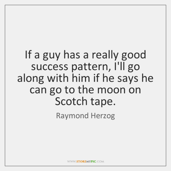 If a guy has a really good success pattern, I'll go along ...