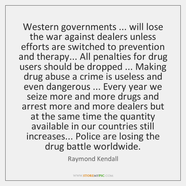 Western governments ... will lose the war against dealers unless efforts are switched ...