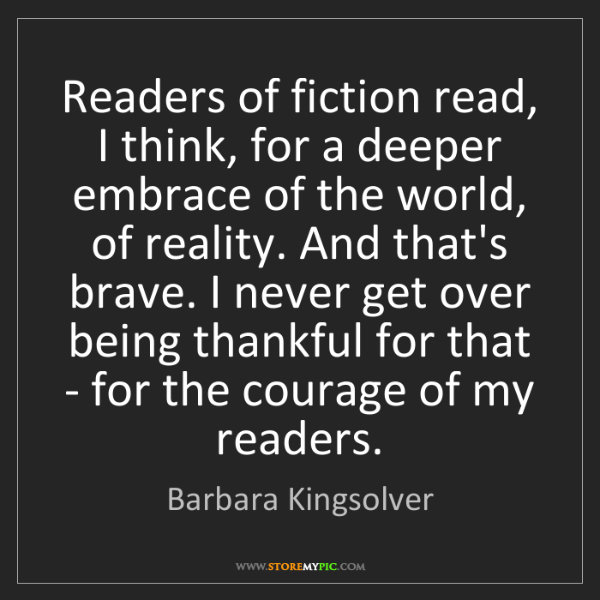 Barbara Kingsolver: Readers of fiction read, I think, for a deeper embrace...