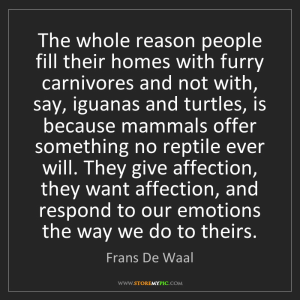 Frans De Waal: The whole reason people fill their homes with furry carnivores...