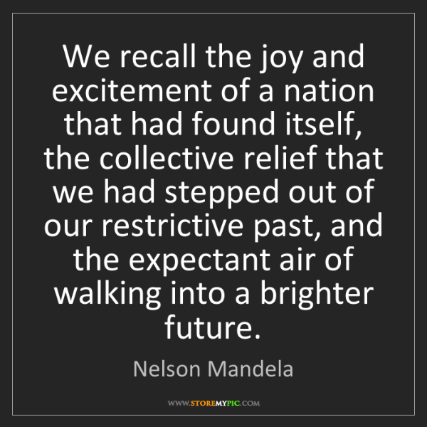 Nelson Mandela: We recall the joy and excitement of a nation that had...