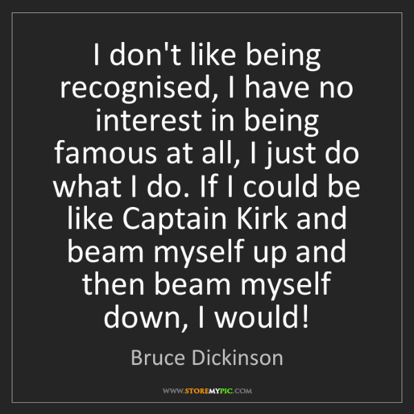 Bruce Dickinson: I don't like being recognised, I have no interest in...