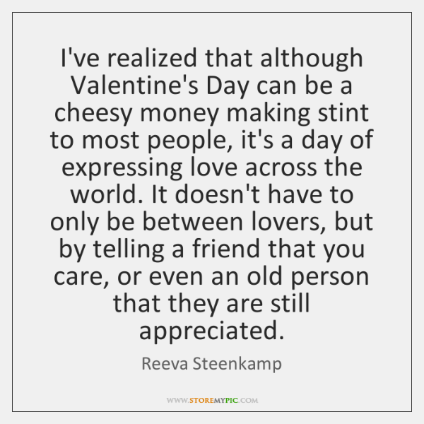 I've realized that although Valentine's Day can be a cheesy money making ...