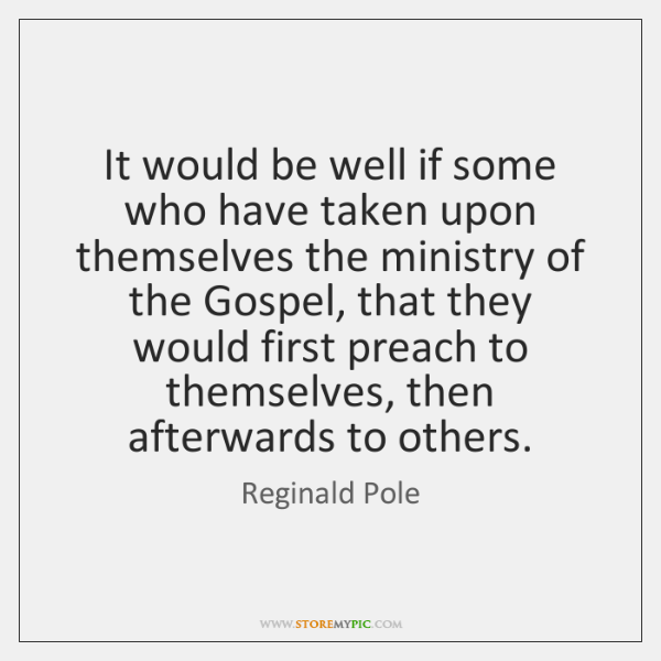 It would be well if some who have taken upon themselves the ...