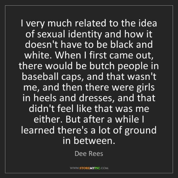 Dee Rees: I very much related to the idea of sexual identity and...
