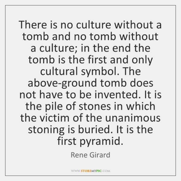 There is no culture without a tomb and no tomb without a ...