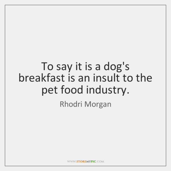 To say it is a dog's breakfast is an insult to the ...