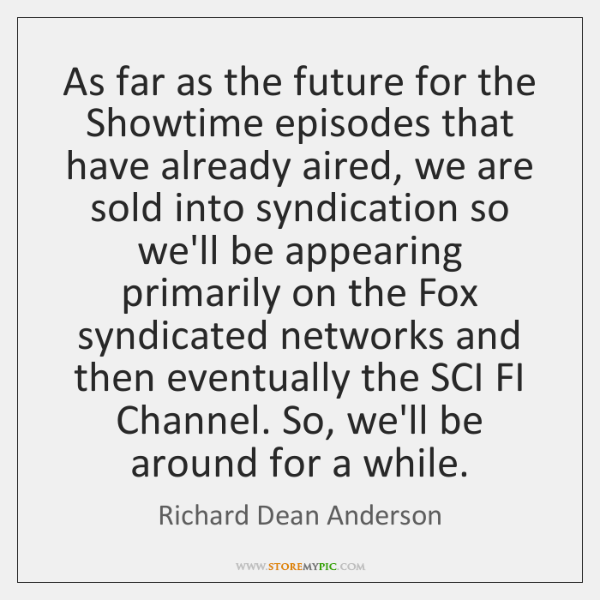 As far as the future for the Showtime episodes that have already ...