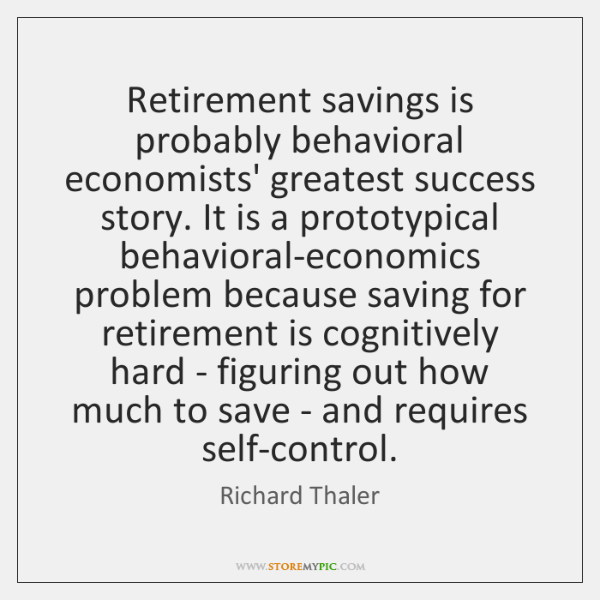 Retirement savings is probably behavioral economists' greatest success story. It is a ...