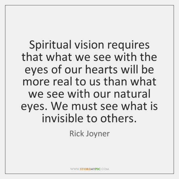 Spiritual vision requires that what we see with the eyes of our ...