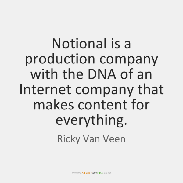 Notional is a production company with the DNA of an Internet company ...