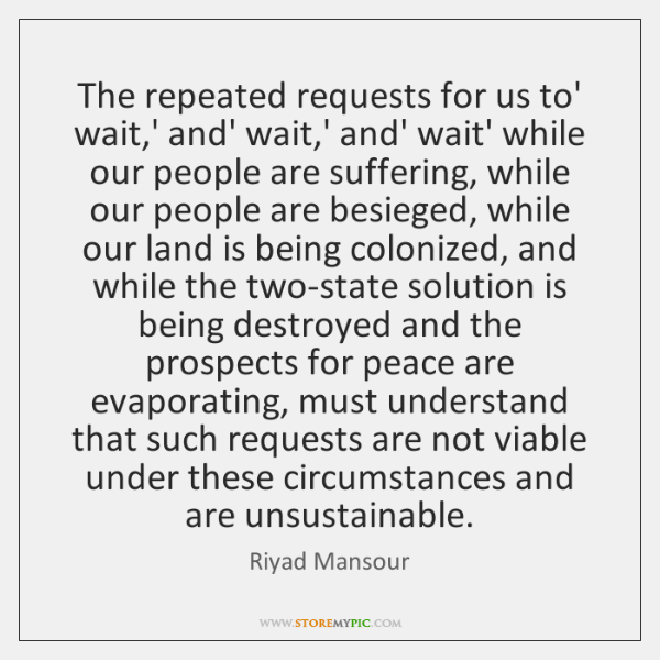 The repeated requests for us to' wait,' and' wait,' and' ...