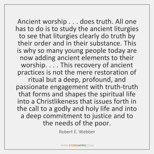 Ancient worship . . . does truth. All one has to do is to study ...
