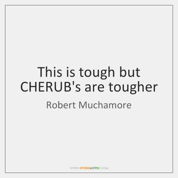 This is tough but CHERUB's are tougher