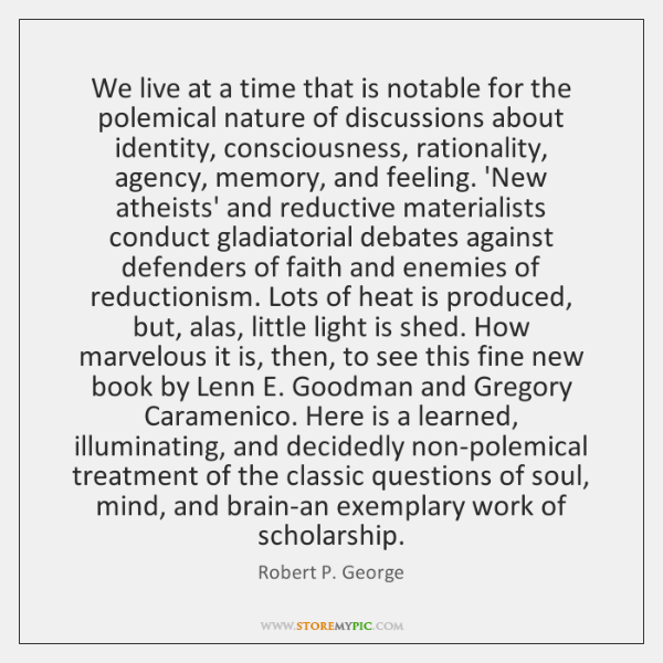 We live at a time that is notable for the polemical nature ...