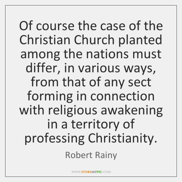 Of course the case of the Christian Church planted among the nations ...