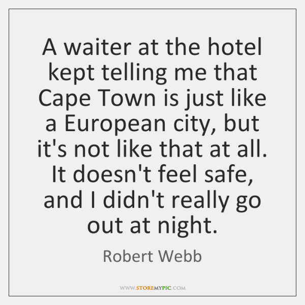 A waiter at the hotel kept telling me that Cape Town is ...
