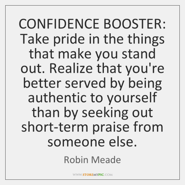 CONFIDENCE BOOSTER: Take pride in the things that make you stand out. ...